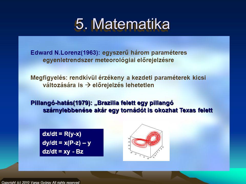 5. Matematika Copyright (c) 2010 Varga György All rights reserved Edward N.Lorenz(1963): egyszerű három paraméteres egyenletrendszer meteorológiai elő