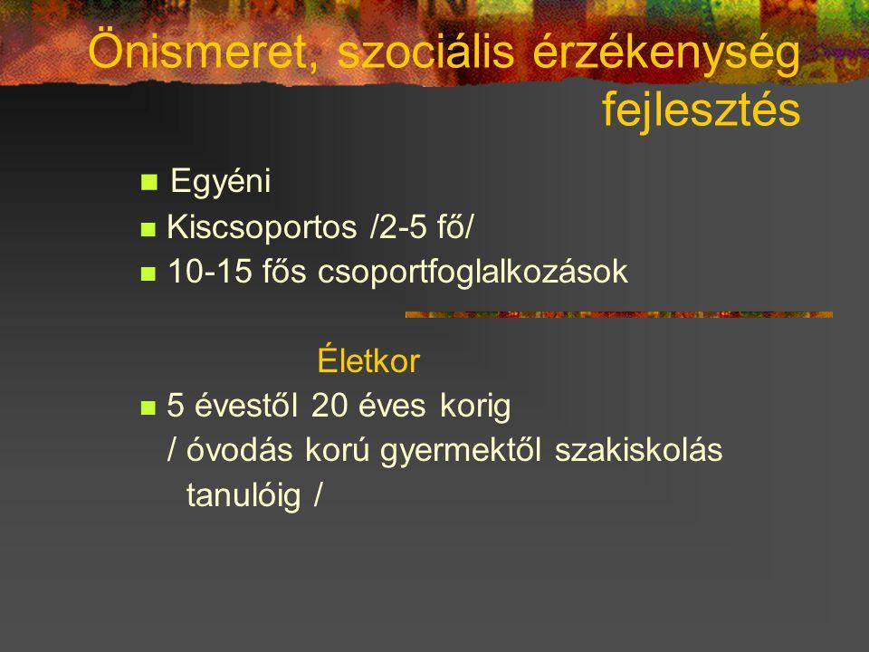 Önismeret, szociális érzékenység fejlesztés Egyéni Kiscsoportos /2-5 fő/ 10-15 fős csoportfoglalkozások Életkor 5 évestől 20 éves korig / óvodás korú