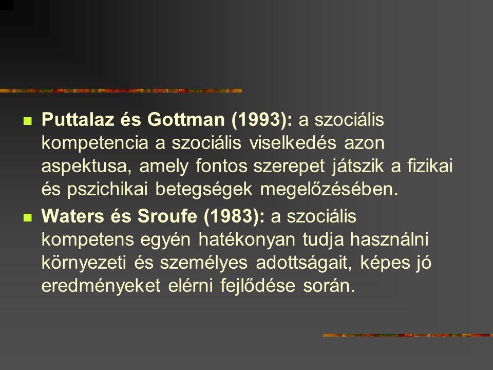 Puttalaz és Gottman (1993): a szociális kompetencia a szociális viselkedés azon aspektusa, amely fontos szerepet játszik a fizikai és pszichikai beteg