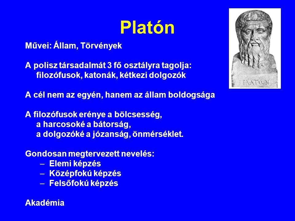Platón Művei: Állam, Törvények A polisz társadalmát 3 fő osztályra tagolja: filozófusok, katonák, kétkezi dolgozók A cél nem az egyén, hanem az állam