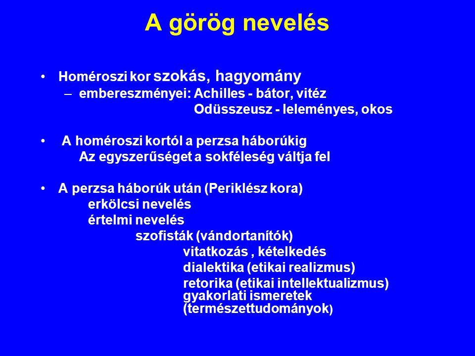 A görög nevelés Homéroszi kor szokás, hagyomány –embereszményei: Achilles - bátor, vitéz Odüsszeusz - leleményes, okos A homéroszi kortól a perzsa háb