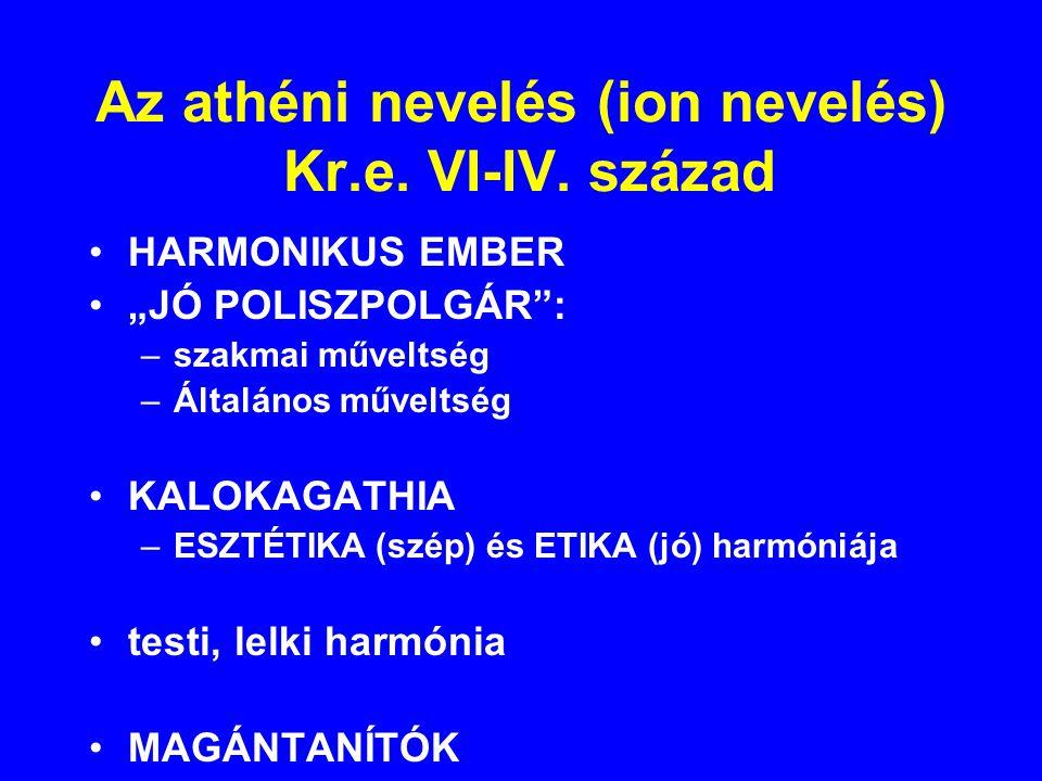 """Az athéni nevelés (ion nevelés) Kr.e. VI-IV. század HARMONIKUS EMBER """"JÓ POLISZPOLGÁR"""": –szakmai műveltség –Általános műveltség KALOKAGATHIA –ESZTÉTIK"""