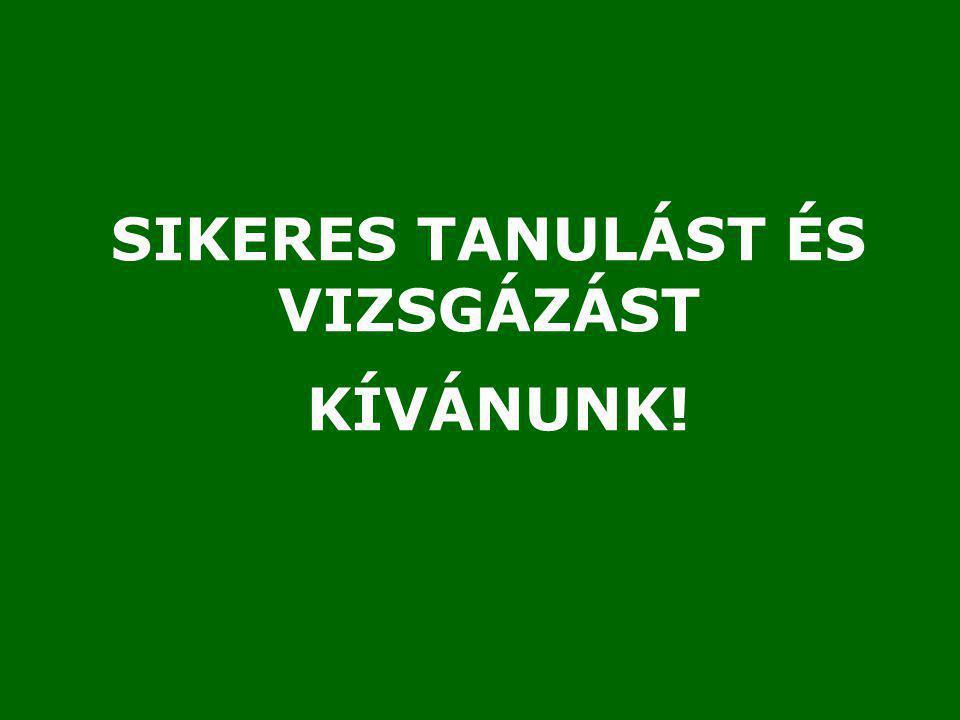 SIKERES TANULÁST ÉS VIZSGÁZÁST KÍVÁNUNK!