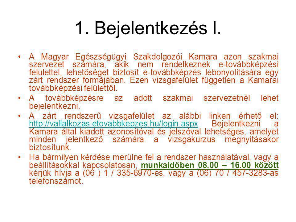 1. Bejelentkezés I. A Magyar Egészségügyi Szakdolgozói Kamara azon szakmai szervezet számára, akik nem rendelkeznek e-továbbképzési felülettel, lehető
