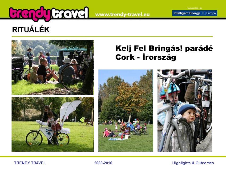 Highlights & OutcomesTRENDY TRAVEL2008-2010 RITUÁLÉK Kelj Fel Bringás! parádé Cork - Írország
