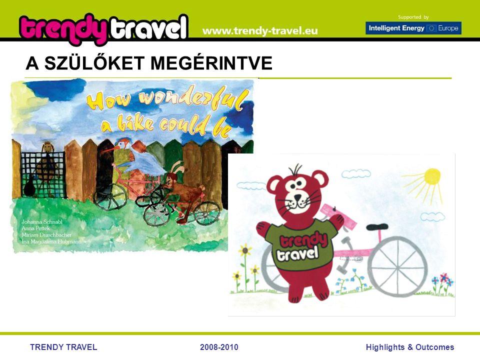 Highlights & OutcomesTRENDY TRAVEL2008-2010 A SZÜLŐKET MEGÉRINTVE
