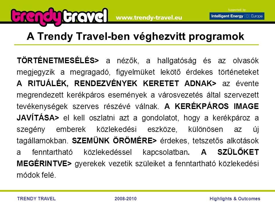 Highlights & OutcomesTRENDY TRAVEL2008-2010 A Trendy Travel-ben véghezvitt programok TÖRTÉNETMESÉLÉS> a nézők, a hallgatóság és az olvasók megjegyzik a megragadó, figyelmüket lekötő érdekes történeteket A RITUÁLÉK, RENDEZVÉNYEK KERETET ADNAK> az évente megrendezett kerékpáros események a városvezetés által szervezett tevékenységek szerves részévé válnak.