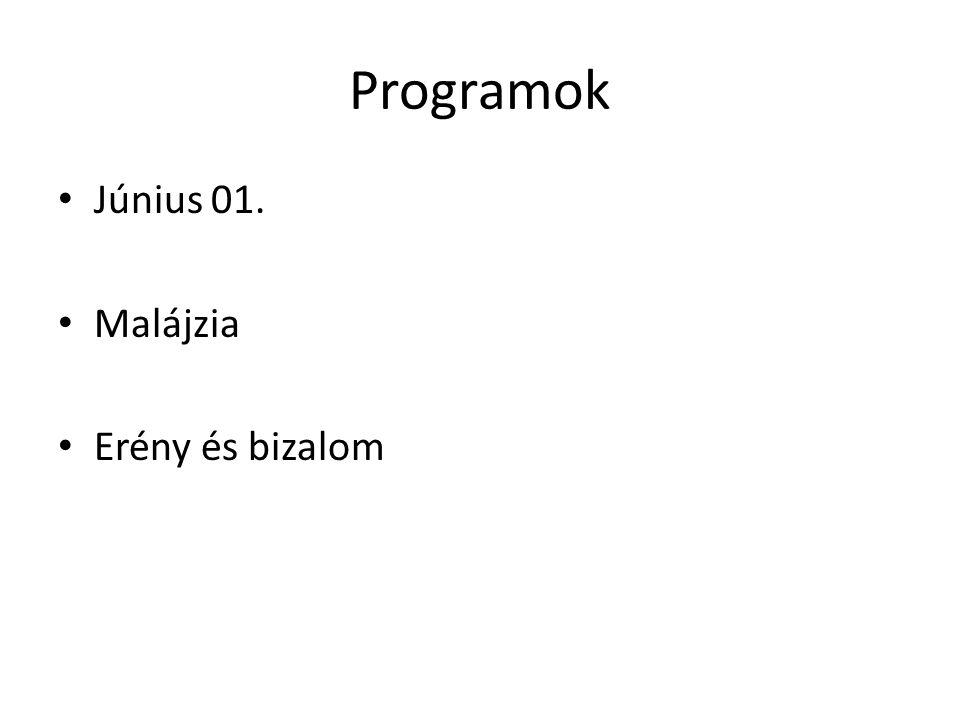 Programok Június 01. Malájzia Erény és bizalom