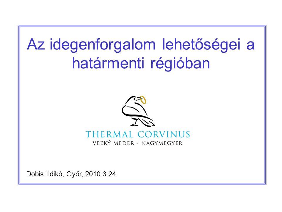 Az idegenforgalom lehetőségei a határmenti régióban Dobis Ildikó, Győr, 2010.3.24