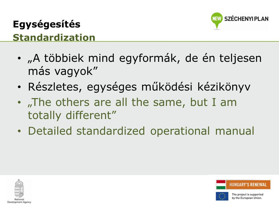 "Egységesítés Standardization ""A többiek mind egyformák, de én teljesen más vagyok Részletes, egységes működési kézikönyv ""The others are all the same, but I am totally different Detailed standardized operational manual"