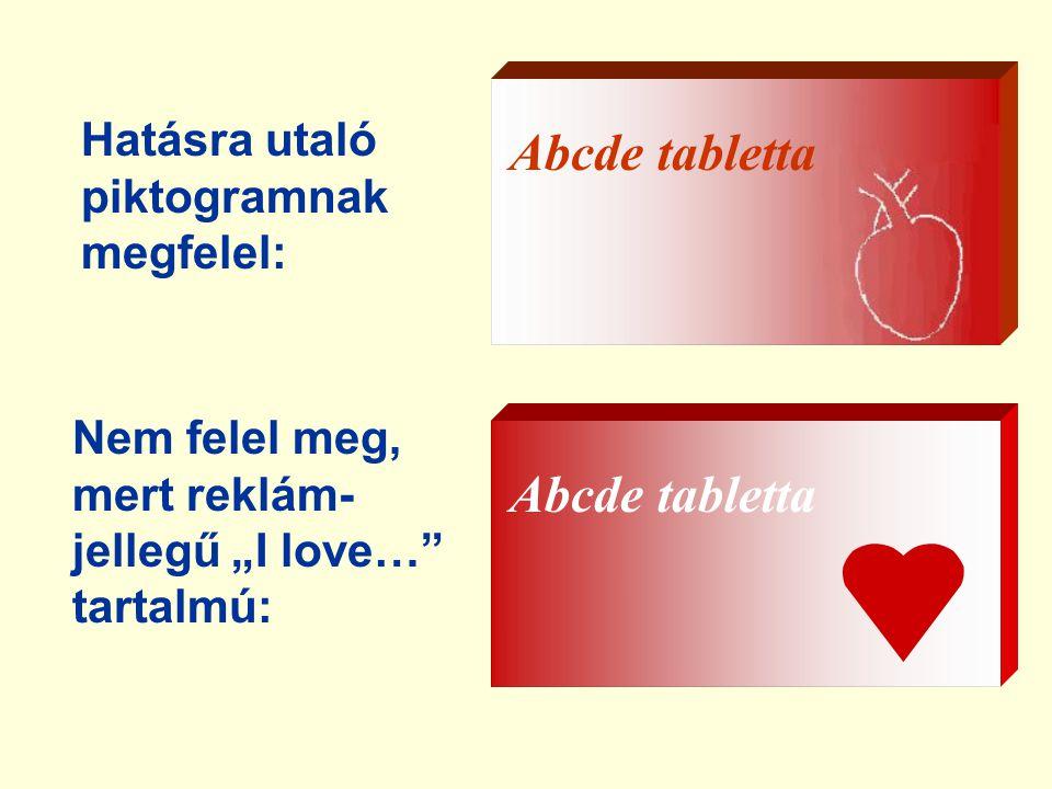 """Abcde tabletta Abcde tabletta Hatásra utaló piktogramnak megfelel: Nem felel meg, mert reklám- jellegű """"I love… tartalmú:"""