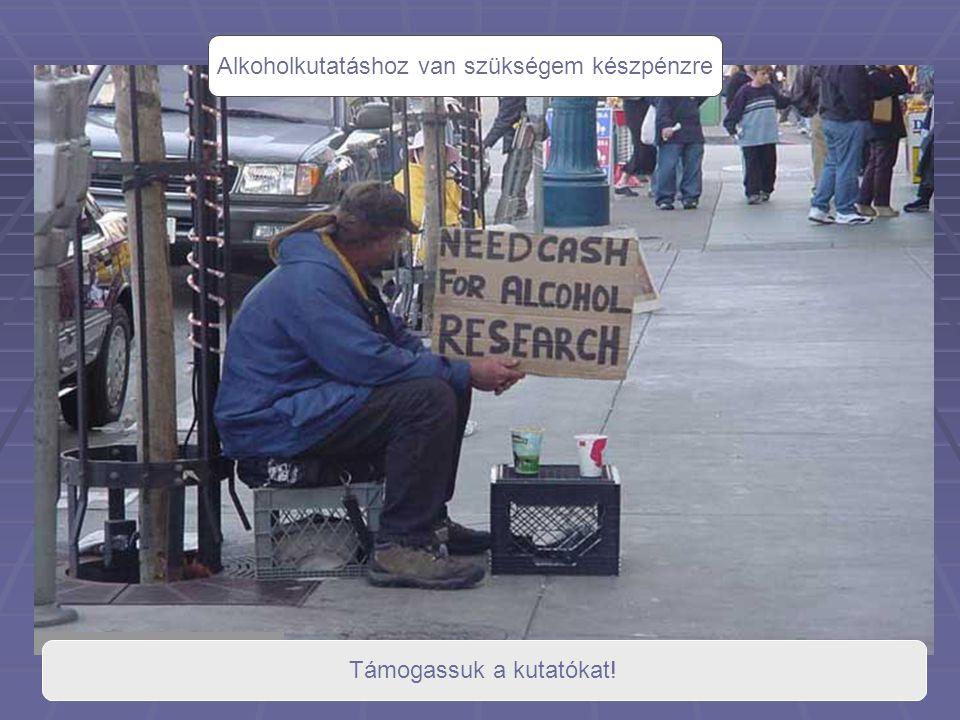 Alkoholkutatáshoz van szükségem készpénzre Támogassuk a kutatókat!