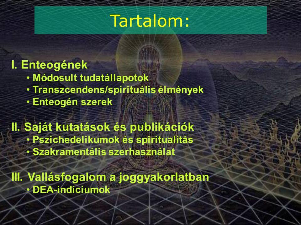 Tartalom: I. Enteogének Módosult tudatállapotok Transzcendens/spirituális élmények Enteogén szerek II. Saját kutatások és publikációk Pszichedelikumok