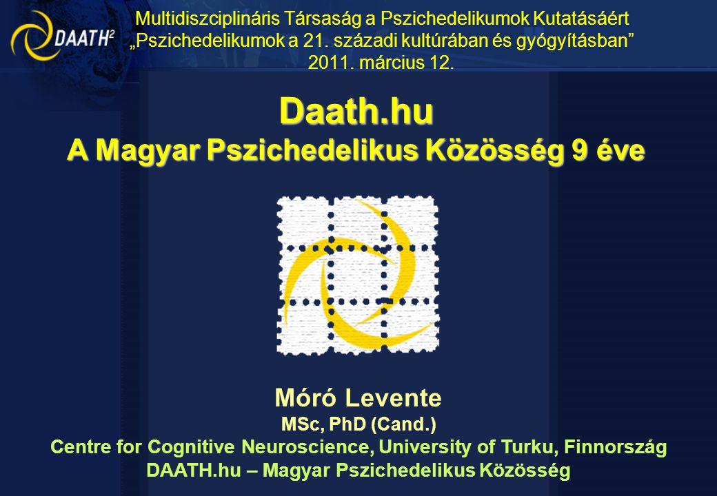 """Multidiszciplináris Társaság a Pszichedelikumok Kutatásáért """"Pszichedelikumok a 21. századi kultúrában és gyógyításban"""" 2011. március 12. Móró Levente"""