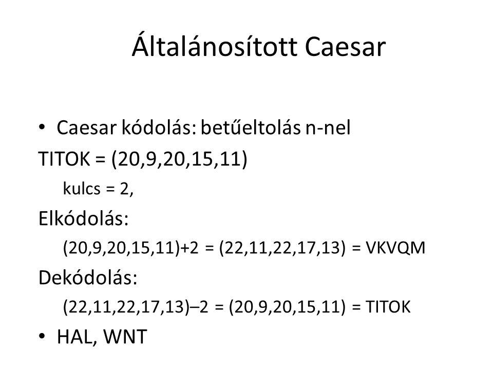 Általánosított Caesar Caesar kódolás: betűeltolás n-nel TITOK = (20,9,20,15,11) kulcs = 2, Elkódolás: (20,9,20,15,11)+2 = (22,11,22,17,13) = VKVQM Dek