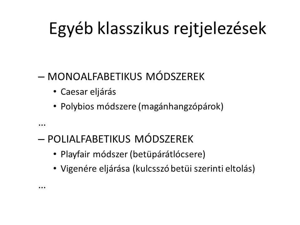 Egyéb klasszikus rejtjelezések – MONOALFABETIKUS MÓDSZEREK Caesar eljárás Polybios módszere (magánhangzópárok) … – POLIALFABETIKUS MÓDSZEREK Playfair