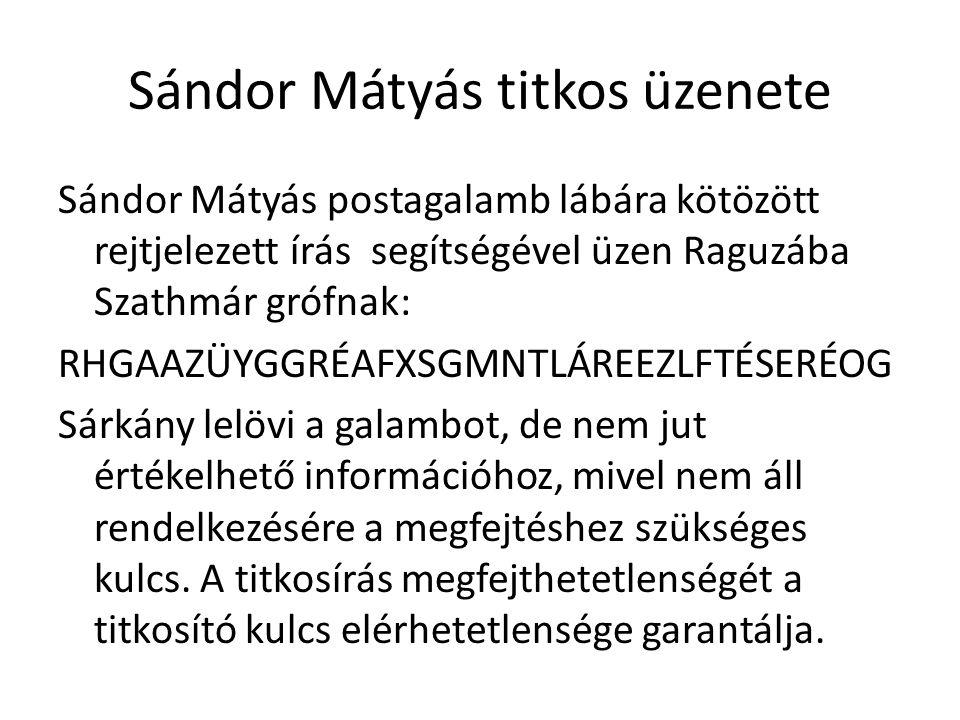 Sándor Mátyás titkos üzenete Sándor Mátyás postagalamb lábára kötözött rejtjelezett írás segítségével üzen Raguzába Szathmár grófnak: RHGAAZÜYGGRÉAFXS
