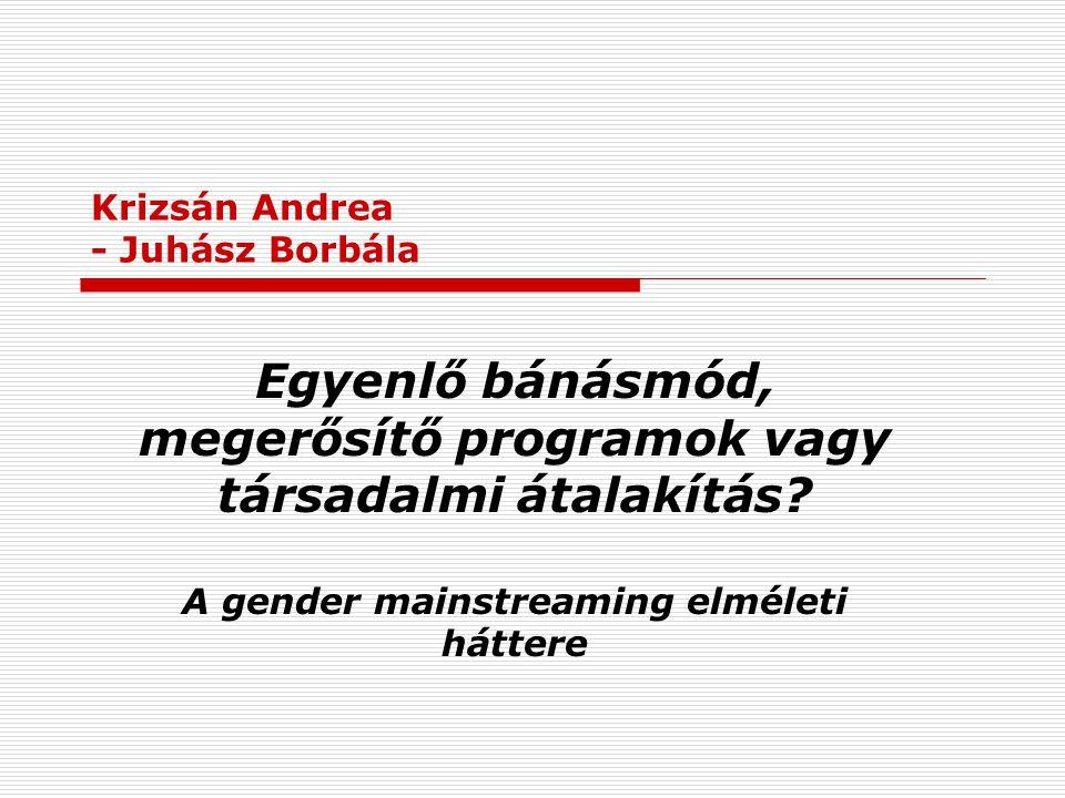 Krizsán Andrea - Juhász Borbála Egyenlő bánásmód, megerősítő programok vagy társadalmi átalakítás.