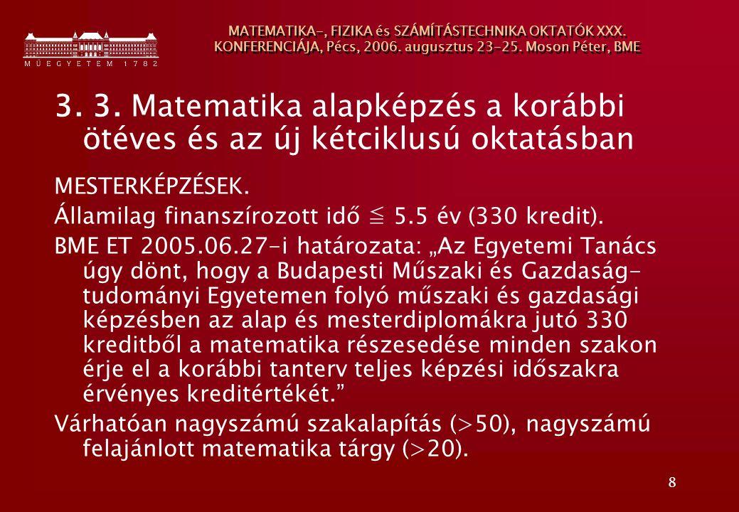 8 MATEMATIKA-, FIZIKA és SZÁMÍTÁSTECHNIKA OKTATÓK XXX. KONFERENCIÁJA, Pécs, 2006. augusztus 23-25. Moson Péter, BME 3. 3. Matematika alapképzés a korá