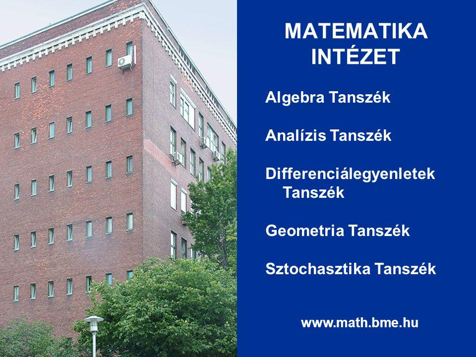 MATEMATIKA INTÉZET Algebra Tanszék Analízis Tanszék Differenciálegyenletek Tanszék Geometria Tanszék Sztochasztika Tanszék www.math.bme.hu