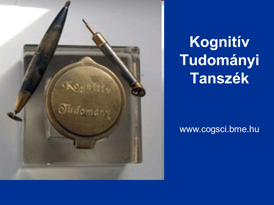 Kognitív Tudományi Tanszék www.cogsci.bme.hu
