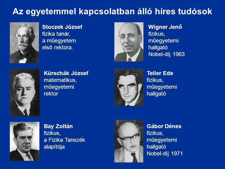 Stoczek József fizika tanár, a műegyetem első rektora. Kürschák József matematikus, műegyetemi rektor Bay Zoltán fizikus, a Fizika Tanszék alapítója W