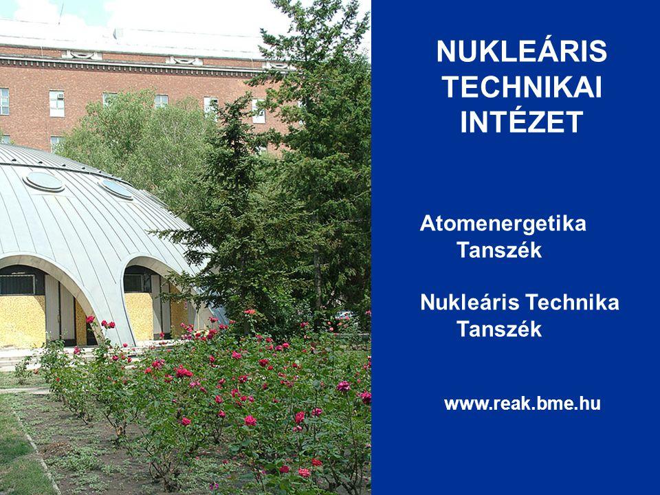 NUKLEÁRIS TECHNIKAI INTÉZET Atomenergetika Tanszék Nukleáris Technika Tanszék www.reak.bme.hu
