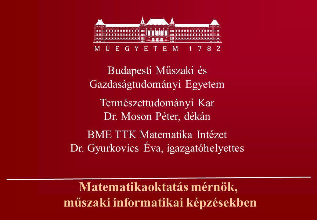 Matematikaoktatás mérnök, műszaki informatikai képzésekben Budapesti Műszaki és Gazdaságtudományi Egyetem Természettudományi Kar Dr. Moson Péter, déká