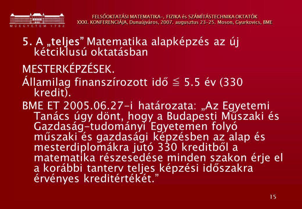 15 FELSŐOKTATÁSI MATEMATIKA-, FIZIKA és SZÁMÍTÁSTECHNIKA OKTATÓK XXXI. KONFERENCIÁJA, Dunaújváros, 2007. augusztus 23-25. Moson, Gyurkovics, BME 5. A