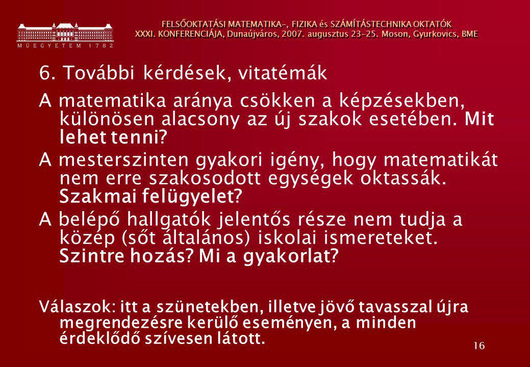 16 FELSŐOKTATÁSI MATEMATIKA-, FIZIKA és SZÁMÍTÁSTECHNIKA OKTATÓK XXXI. KONFERENCIÁJA, Dunaújváros, 2007. augusztus 23-25. Moson, Gyurkovics, BME 6. To
