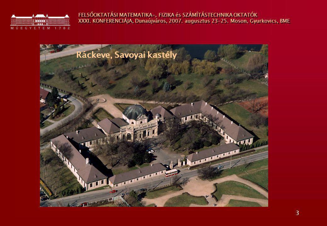 3 FELSŐOKTATÁSI MATEMATIKA-, FIZIKA és SZÁMÍTÁSTECHNIKA OKTATÓK XXXI. KONFERENCIÁJA, Dunaújváros, 2007. augusztus 23-25. Moson, Gyurkovics, BME Ráckev