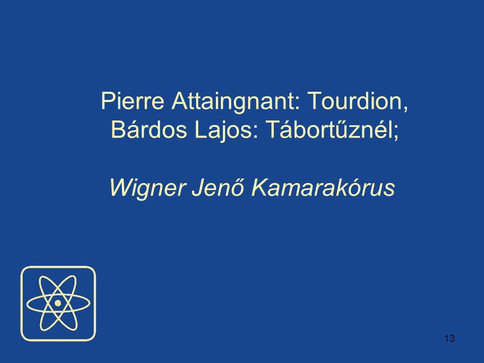 13 Pierre Attaingnant: Tourdion, Bárdos Lajos: Tábortűznél; Wigner Jenő Kamarakórus