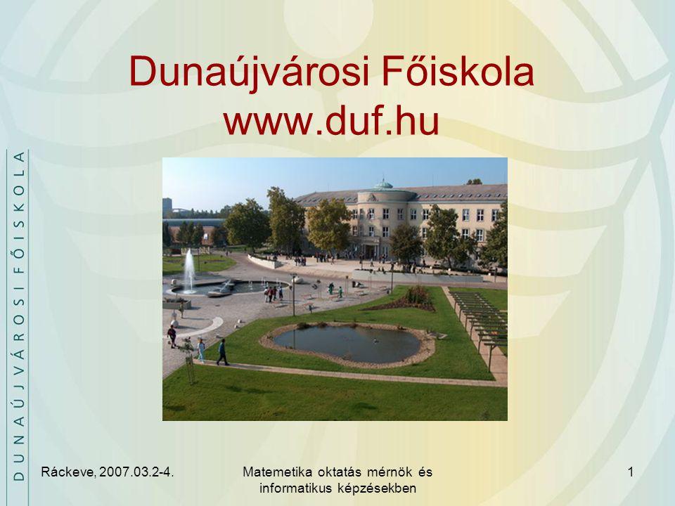 Ráckeve, 2007.03.2-4.Matemetika oktatás mérnök és informatikus képzésekben 1 Dunaújvárosi Főiskola www.duf.hu