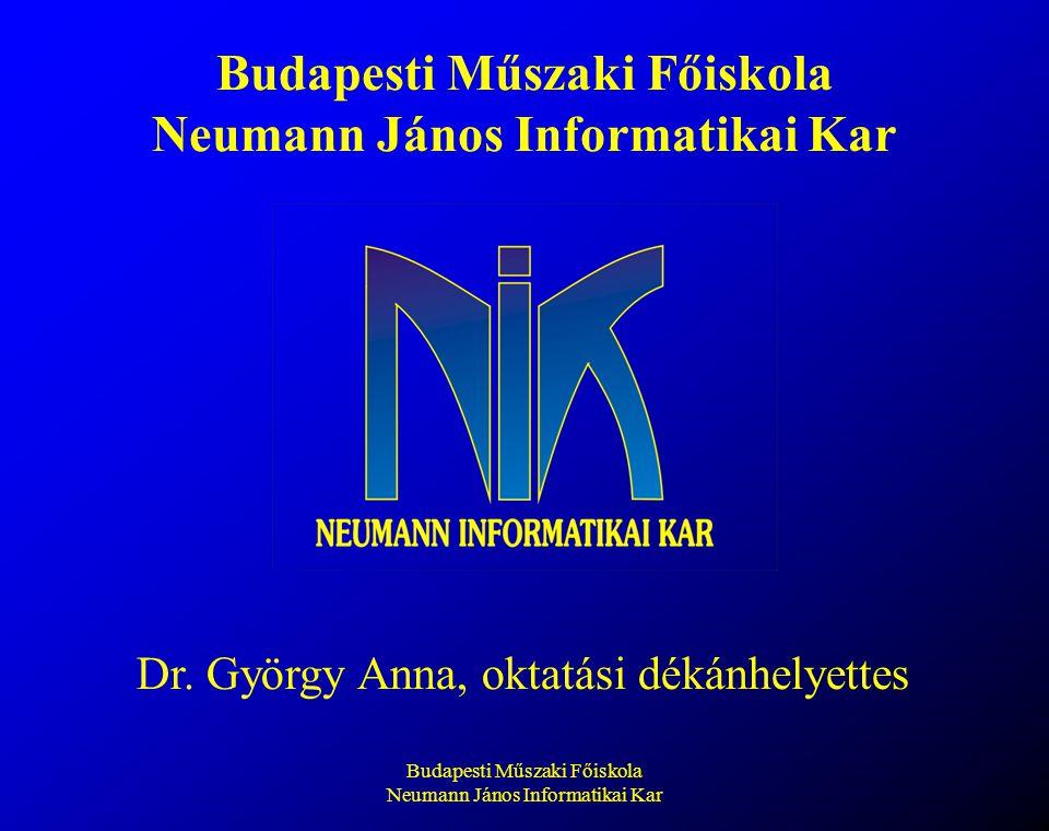 Budapesti Műszaki Főiskola Neumann János Informatikai Kar Dr. György Anna, oktatási dékánhelyettes