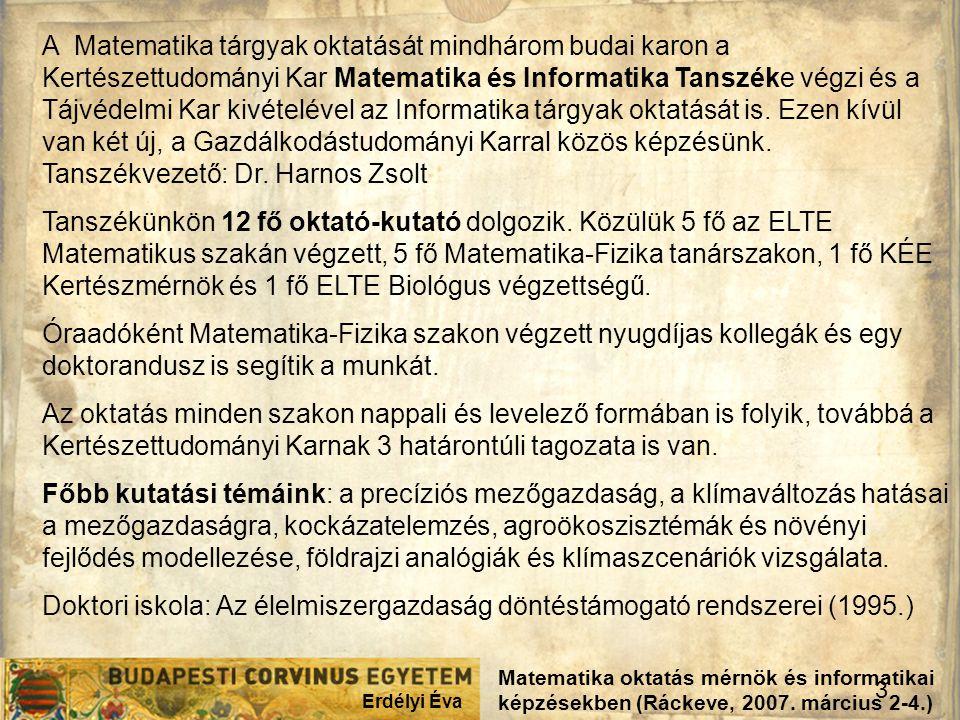 Erdélyi Éva 3 Matematika oktatás mérnök és informatikai képzésekben (Ráckeve, 2007. március 2-4.) A Matematika tárgyak oktatását mindhárom budai karon