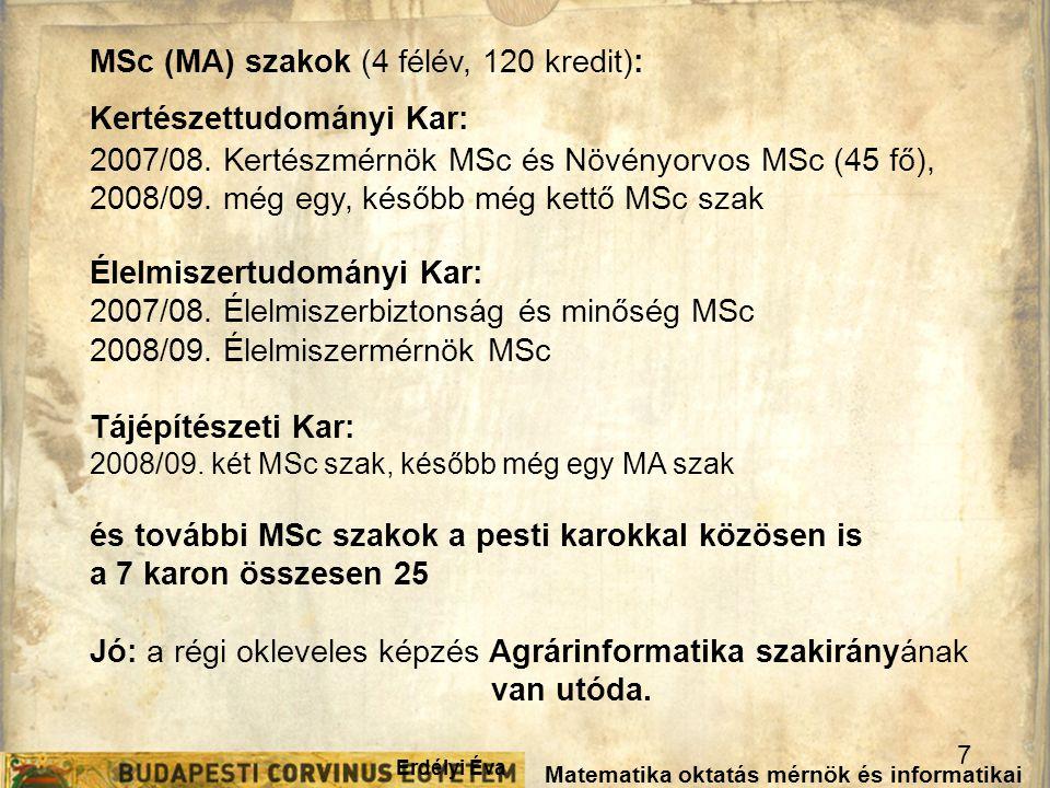 Erdélyi Éva 7 Matematika oktatás mérnök és informatikai képzésekben (Ráckeve, 2007. március 2-4.) MSc (MA) szakok (4 félév, 120 kredit): Kertészettudo