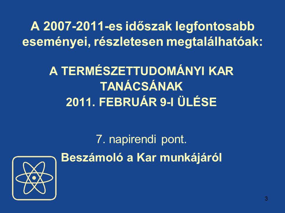 3 A 2007-2011-es időszak legfontosabb eseményei, részletesen megtalálhatóak: A TERMÉSZETTUDOMÁNYI KAR TANÁCSÁNAK 2011.