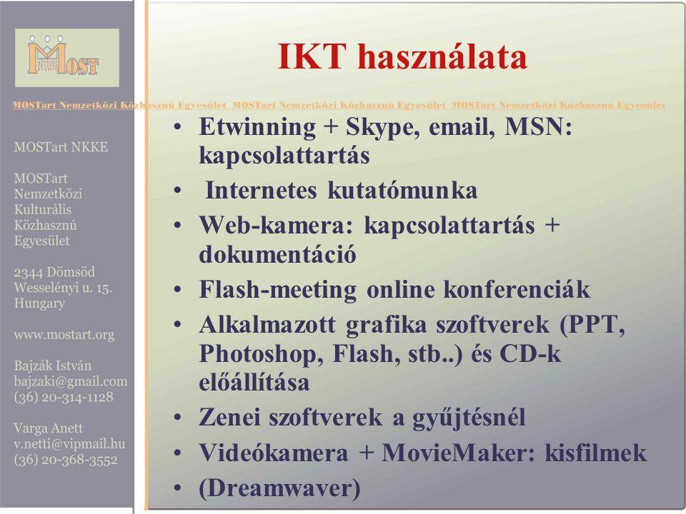 IKT használata Etwinning + Skype, email, MSN: kapcsolattartás Internetes kutatómunka Web-kamera: kapcsolattartás + dokumentáció Flash-meeting online konferenciák Alkalmazott grafika szoftverek (PPT, Photoshop, Flash, stb..) és CD-k előállítása Zenei szoftverek a gyűjtésnél Videókamera + MovieMaker: kisfilmek (Dreamwaver)