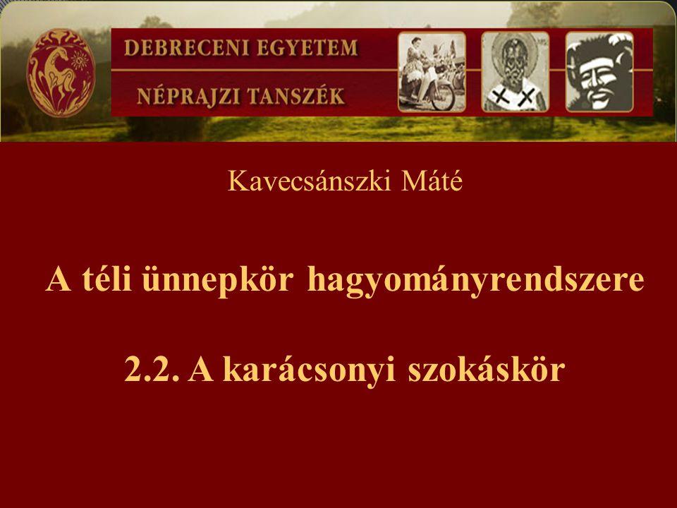 Kavecsánszki Máté A téli ünnepkör hagyományrendszere 2.2. A karácsonyi szokáskör