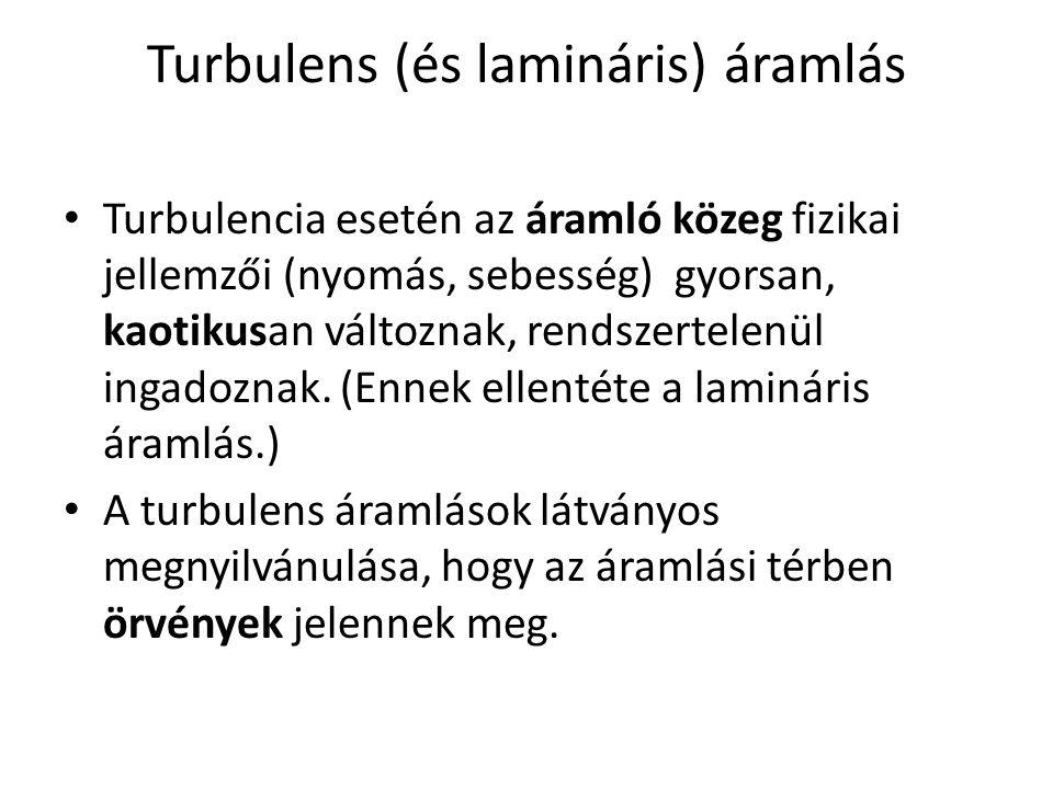 Turbulens (és lamináris) áramlás Turbulencia esetén az áramló közeg fizikai jellemzői (nyomás, sebesség) gyorsan, kaotikusan változnak, rendszertelenü