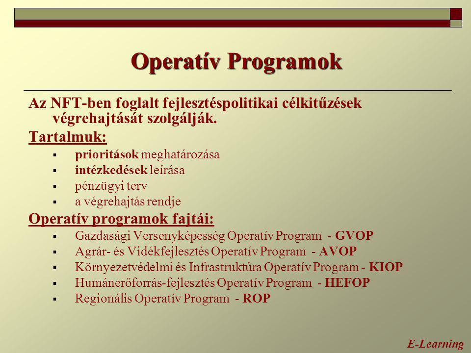 Operatív Programok Az NFT-ben foglalt fejlesztéspolitikai célkitűzések végrehajtását szolgálják. Tartalmuk:  prioritások meghatározása  intézkedések
