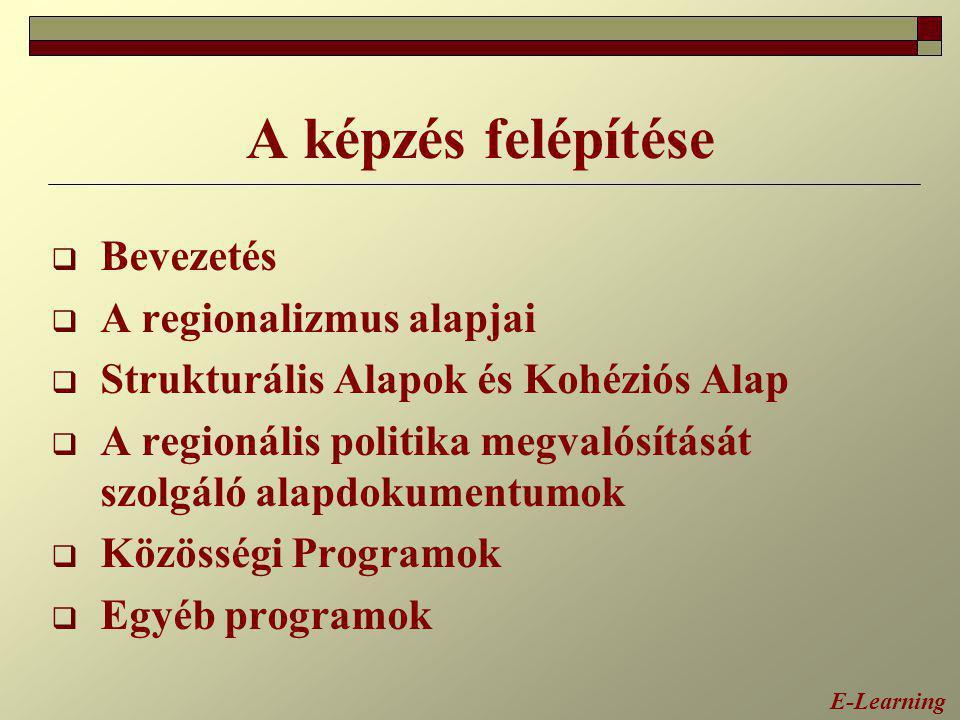 A képzés felépítése  Bevezetés  A regionalizmus alapjai  Strukturális Alapok és Kohéziós Alap  A regionális politika megvalósítását szolgáló alapd