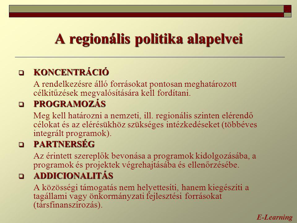 A regionális politika alapelvei  KONCENTRÁCIÓ A rendelkezésre álló forrásokat pontosan meghatározott célkitűzések megvalósítására kell fordítani.  P