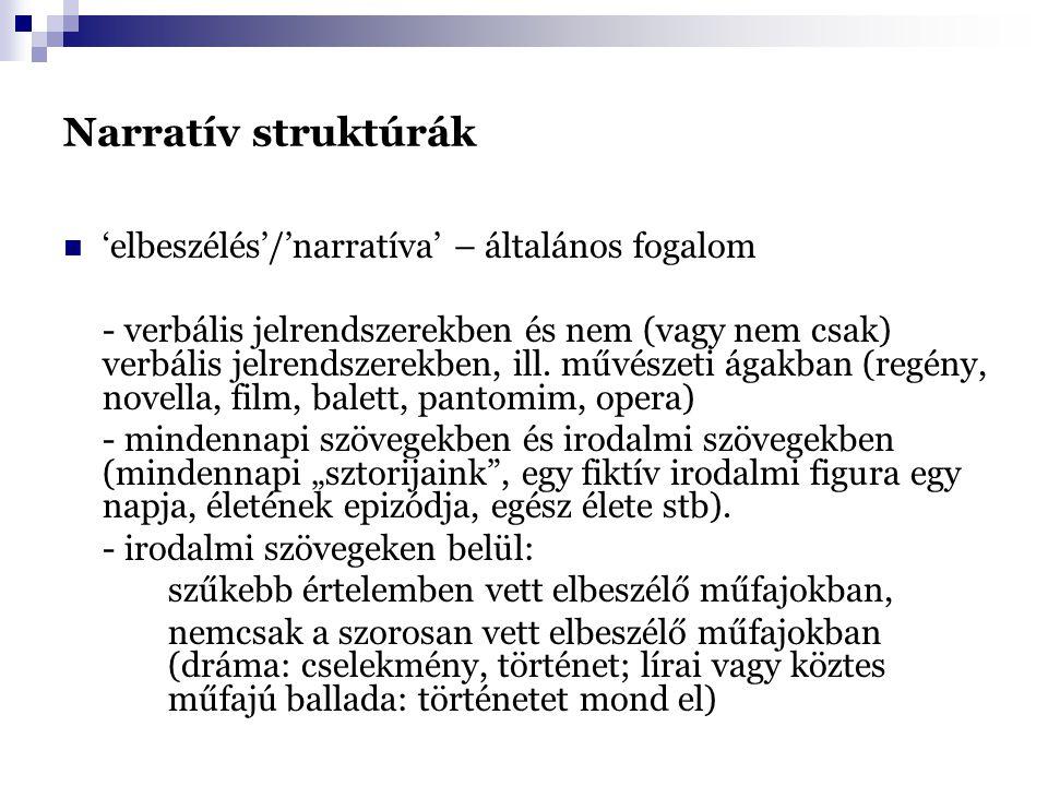 Narratív struktúrák 'elbeszélés'/'narratíva' – általános fogalom - verbális jelrendszerekben és nem (vagy nem csak) verbális jelrendszerekben, ill. mű