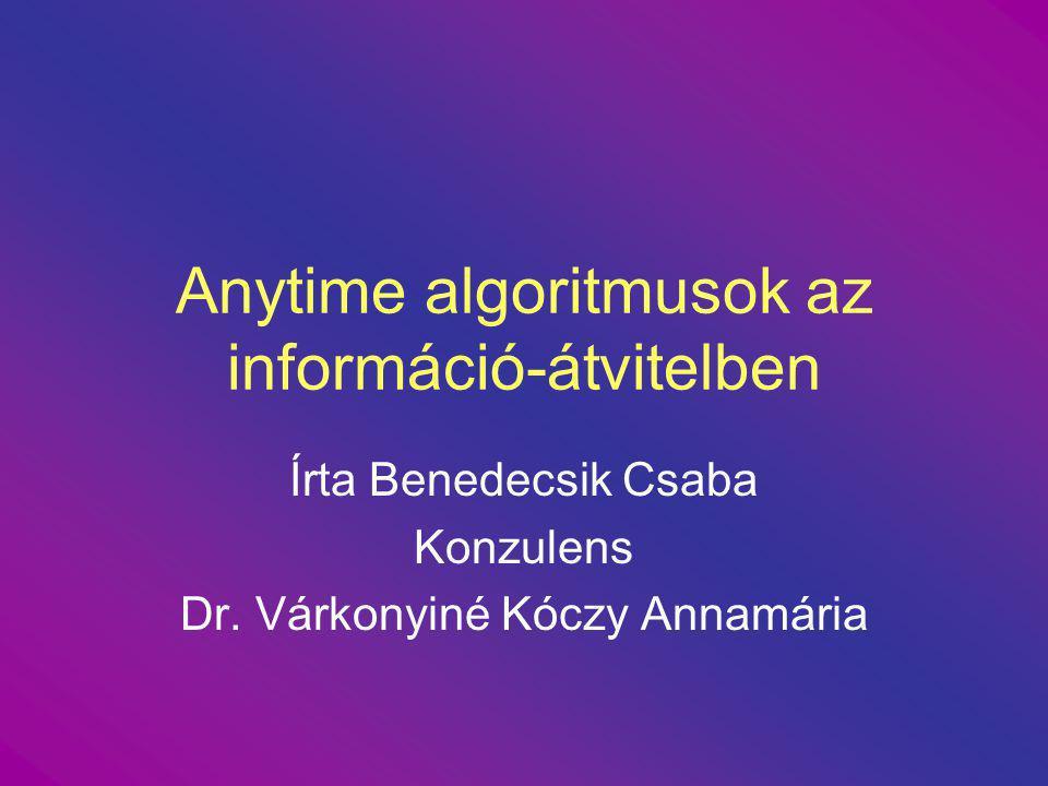 Anytime algoritmusok az információ-átvitelben Írta Benedecsik Csaba Konzulens Dr.