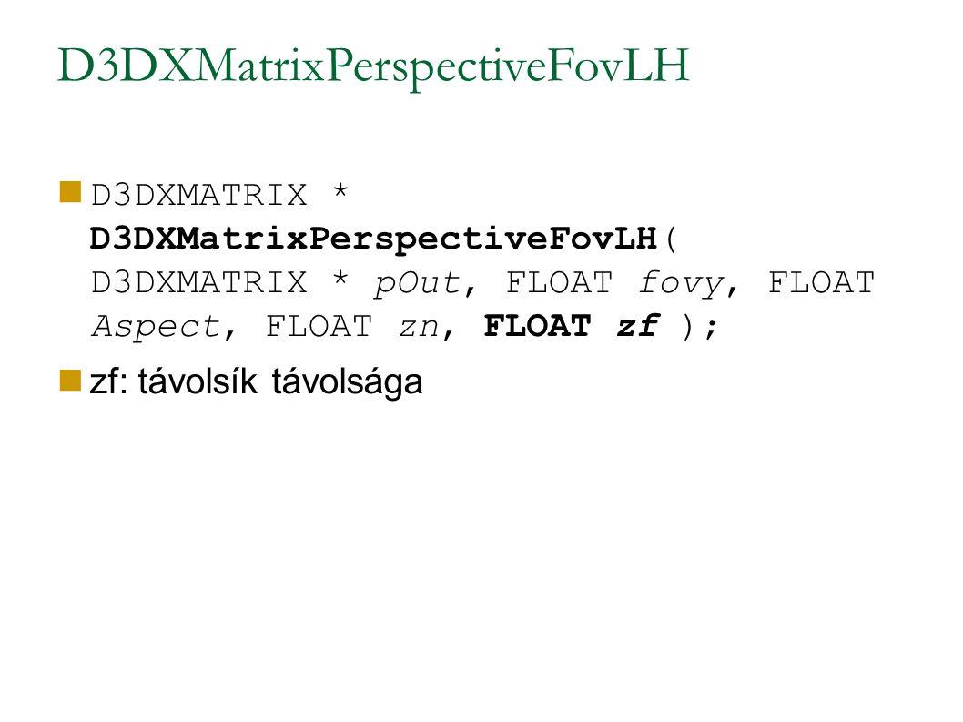 D3DXMatrixPerspectiveFovLH D3DXMATRIX * D3DXMatrixPerspectiveFovLH( D3DXMATRIX * pOut, FLOAT fovy, FLOAT Aspect, FLOAT zn, FLOAT zf ); zf: távolsík távolsága