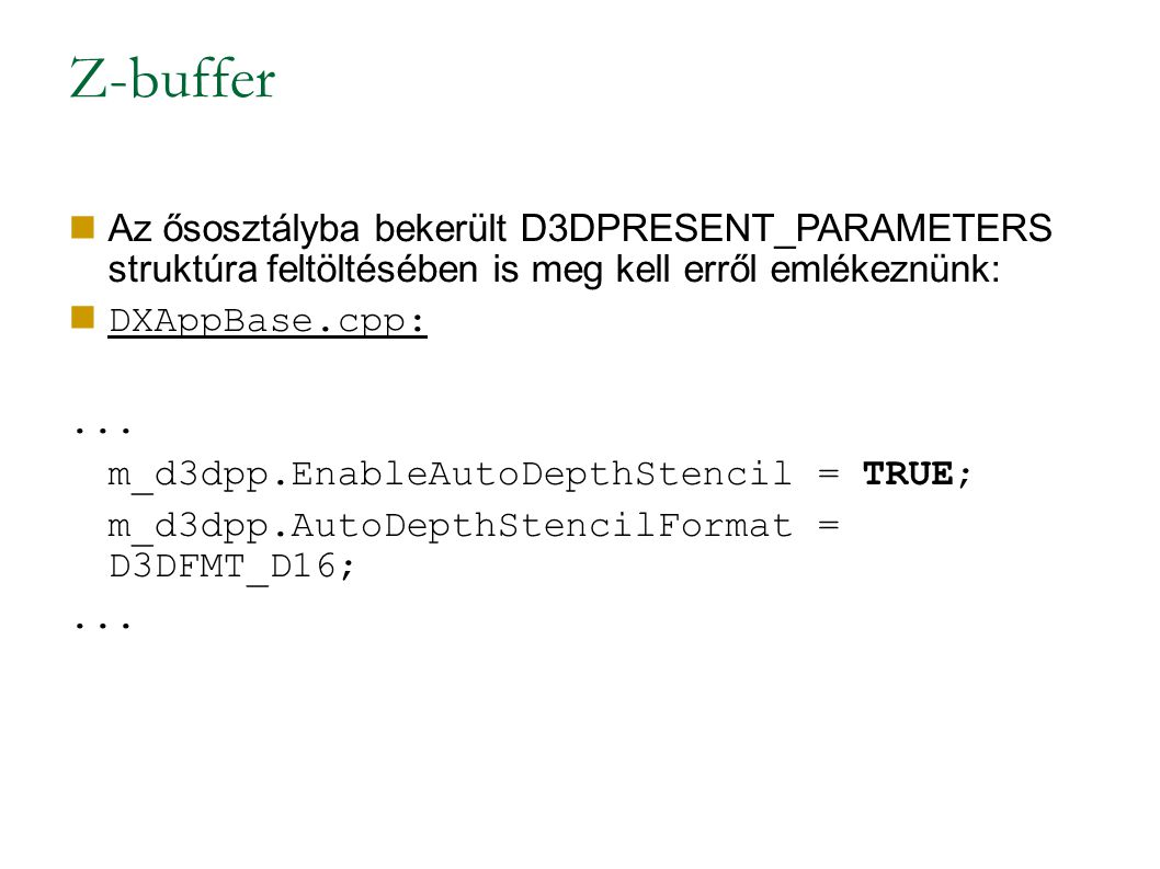 Z-buffer Az ősosztályba bekerült D3DPRESENT_PARAMETERS struktúra feltöltésében is meg kell erről emlékeznünk: DXAppBase.cpp:...