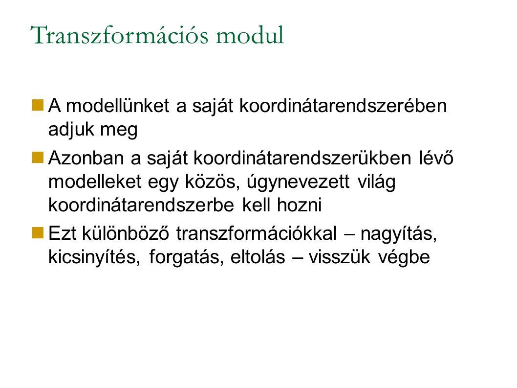 Transzformációs modul A modellünket a saját koordinátarendszerében adjuk meg Azonban a saját koordinátarendszerükben lévő modelleket egy közös, úgynevezett világ koordinátarendszerbe kell hozni Ezt különböző transzformációkkal – nagyítás, kicsinyítés, forgatás, eltolás – visszük végbe