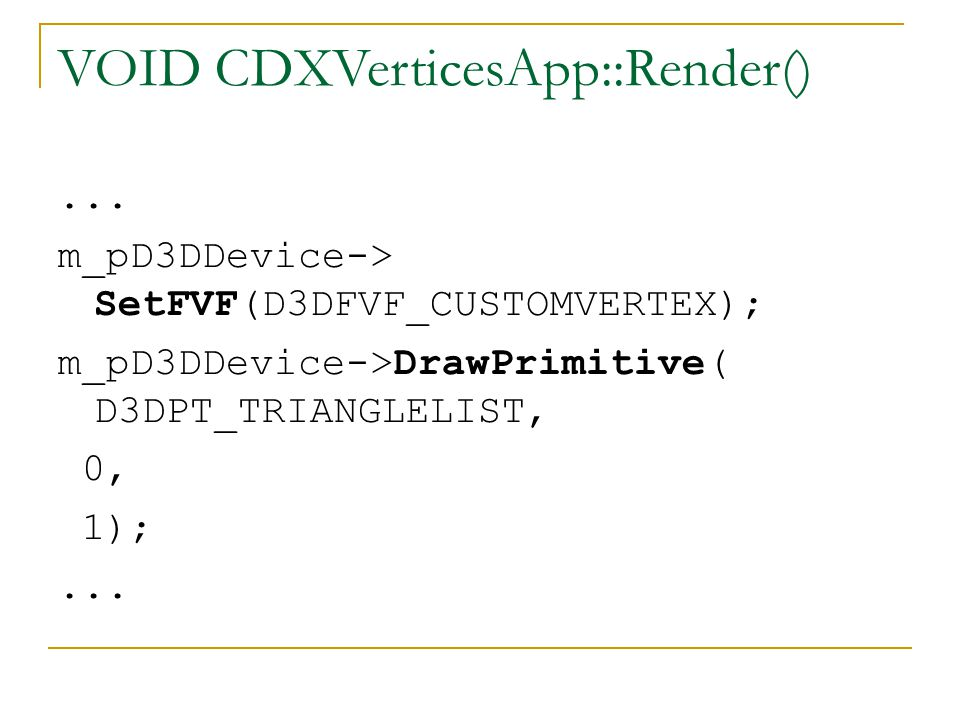 VOID CDXVerticesApp::Render()... m_pD3DDevice-> SetFVF(D3DFVF_CUSTOMVERTEX); m_pD3DDevice->DrawPrimitive( D3DPT_TRIANGLELIST, 0, 1);...