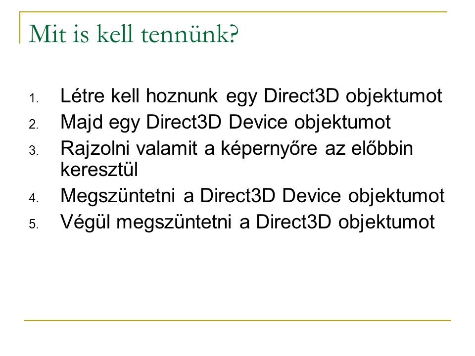 Mit is kell tennünk. 1. Létre kell hoznunk egy Direct3D objektumot 2.